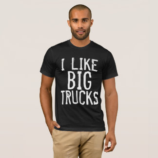 I LIKE BIG TRUCKS Funny Country T-shirts