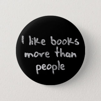 I like books more than people 6 cm round badge