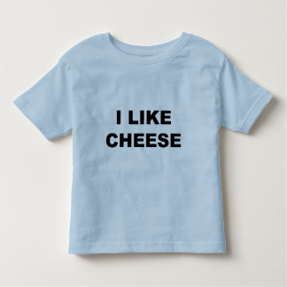 I Like Cheese Toddler T-Shirt