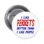 I Like Ferrets Better Than I Like People Button