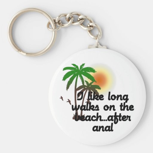 I LIKE LONG WALKS ON THE BEACH...AFTER ANAL KEY CHAINS