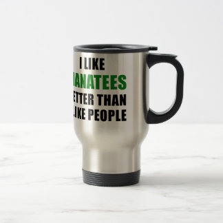 I Like Manatees Better Than I Like People Travel Mug