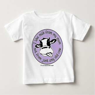 I like milk from my mum not just any old cow baby T-Shirt