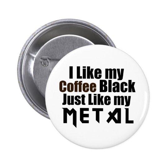 I Like my Coffee Black Just like my Metal 6 Cm Round Badge