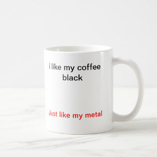 I like my coffee black, just like my metal. coffee mug