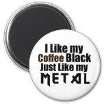 I Like my Coffee Black Just like my Metal Magnets
