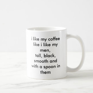 i like my coffee like i like my men,tall, black... coffee mug