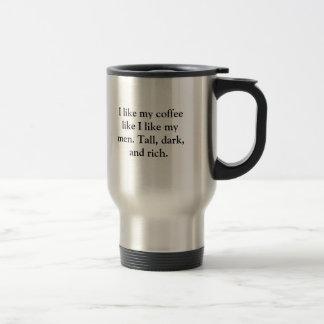 I like my coffee like I like my men. Tall, dark... Travel Mug