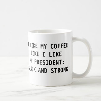 I LIKE MY COFFEE LIKE MY PRESIDENT COFFEE MUG