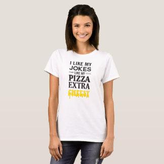 I Like My Jokes Like I Like My Pizza, Extra Cheesy T-Shirt