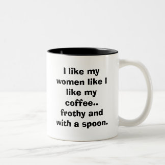 I like my women like I like my coffee.. Two-Tone Coffee Mug