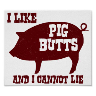 I like Pig Butts and I Cannot Lie BBQ Bacon Poster