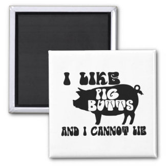 I Like Pig Butts And I Cannot Lie Square Magnet