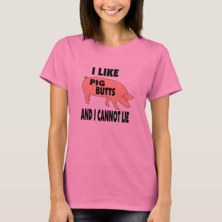 I Like Pig Butts And I Cannot Lie (women's) T-Shirt