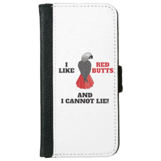 I Like Red Butts and I Cannot Lie African Grey Par iPhone 6 Wallet Case