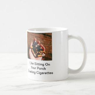 I Like Sitting On Your Porch Smoking Cigarettes Coffee Mug