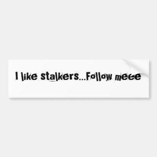 I like stalkers...Follow meee Bumper Sticker