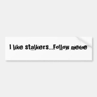 I like stalkers...Follow meee Bumper Sticker