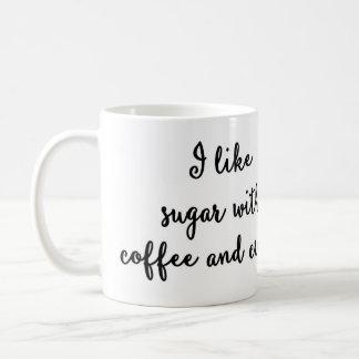 I like sugar with coffee and cream Mug