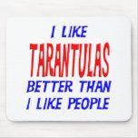 I Like Tarantulas Better Than I Like People Mousep Mousemats
