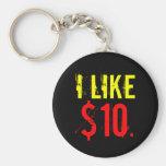 """""""I Like Ten Dollars"""" Key Chain"""