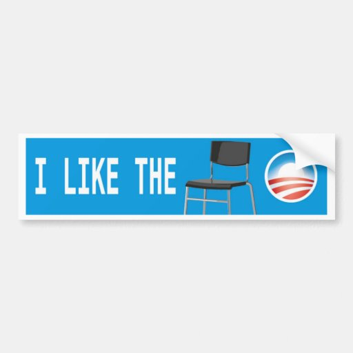I LIKE THE CHAIR -OBAMA 2012 BUMPER STICKERS