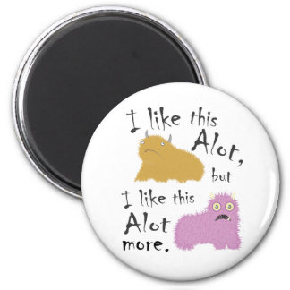 I Like This Alot, But I Like This Alot More 6 Cm Round Magnet