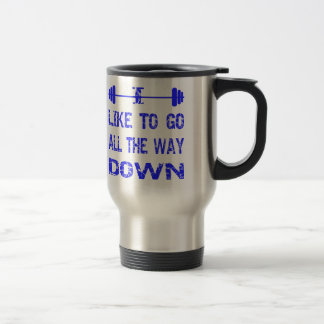 I Like To Go All The Way Down Barbell Travel Mug