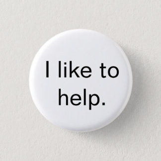 """I like to help."" button"