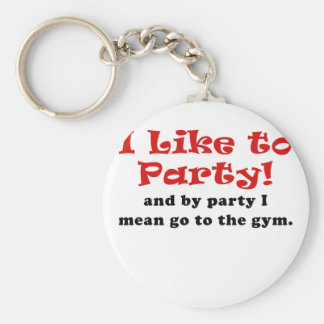 I Like to Party and by Party I Mean go to the Gym Keychain