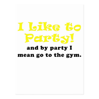 I Like to Party and by Party I mean go to the Gym Postcard