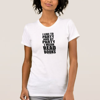 I Like To Party I Mean Read Books White T-Shirt