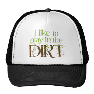 I Like to Play in the Dirt Funny Gardening Cap