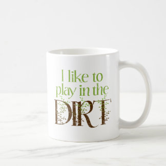 I Like to Play in the Dirt Funny Gardening Basic White Mug