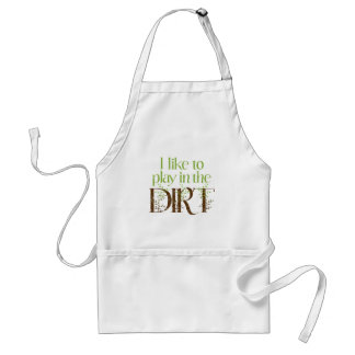 I Like to Play in the Dirt Funny Gardening Standard Apron