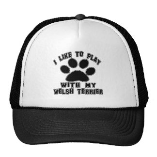 I like to play with my Welsh Terrier. Trucker Hats