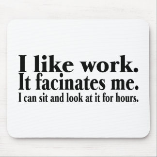 I Like Work It Facinates Me I Can Sit And Look At Mouse Pad