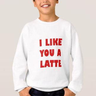 I Like You a Latte Sweatshirt