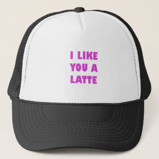 I Like You a Latte Trucker Hat