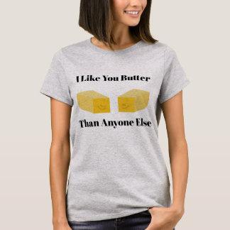 I Like You Butter Than Anyone Else T-Shirt