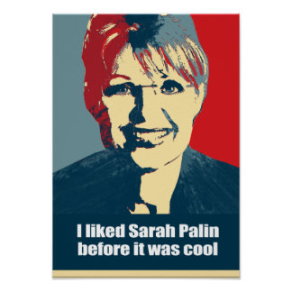 I liked Sarah Palin before it was cool Posters