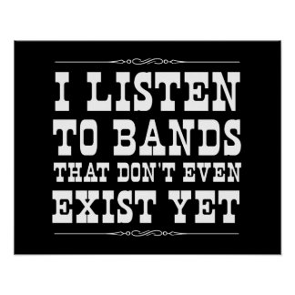 I Listen to Bands that Don't Even Exist Yet Poster