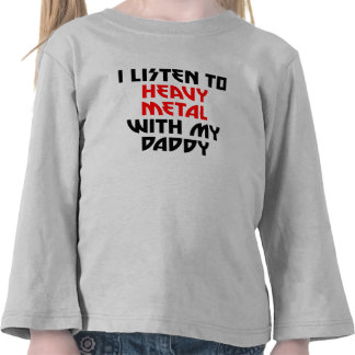 I Listen To Heavy Metal With My Daddy T-shirt