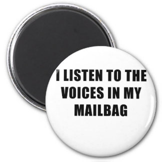 I Listen to the Voices in my Mailbag Magnet