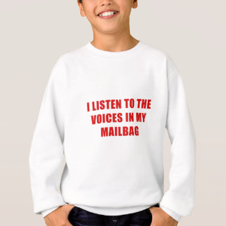 I Listen to the Voices in my Mailbag Sweatshirt