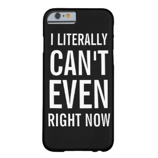 I Literally Can't Even Right Now iPhone 6 Case