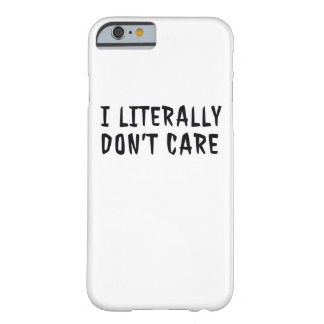 I Literally Don't Care Men Funny Cheap Women Barely There iPhone 6 Case
