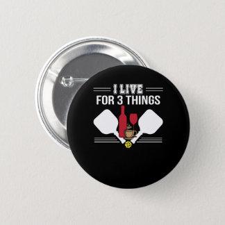 I Live 3 Things Coffee Wine Pickleball 6 Cm Round Badge