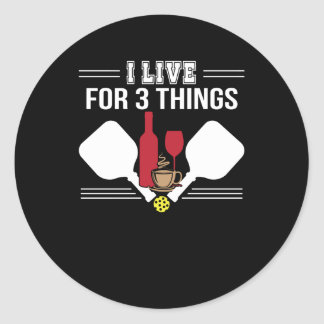 I Live 3 Things Coffee Wine Pickleball Classic Round Sticker