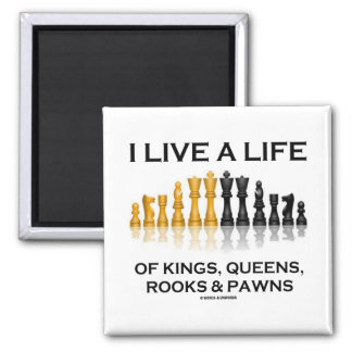 I Live A Life Of Kings, Queens, Rooks & Pawns Fridge Magnets